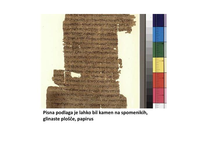 Pisna podlaga je lahko bil kamen na spomenikih, glinaste plošče, papirus