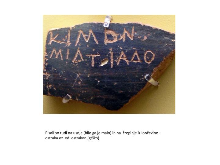 Pisali so tudi na usnje (bilo ga je malo) in na črepinje iz lončevine –