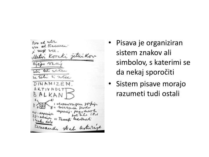 Pisava je organiziran sistem znakov ali simbolov, s katerimi se da nekaj sporočiti