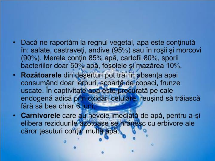 Dacă ne raportăm la regnul vegetal, apa este conţinută în: salate, castraveţi, andive (95