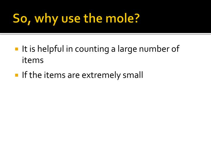 So, why use the mole?