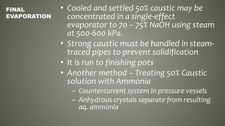 Cooled and settled 50% caustic may be concentrated in a single-effect evaporator to 70 – 75%
