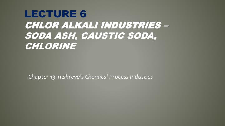 Lecture 6 chlor alkali industries soda ash caustic soda chlorine