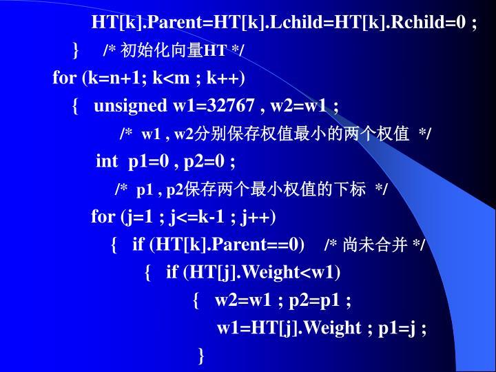 HT[k].Parent=HT[k].Lchild=HT[k].Rchild=0 ;