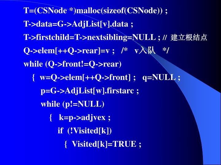 T=(CSNode *)malloc(sizeof(CSNode)) ;