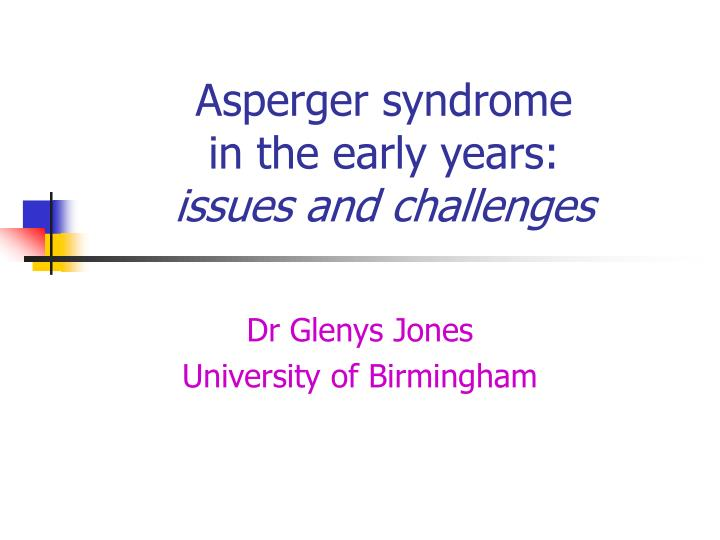 Asperger syndrome in the early years issues and challenges