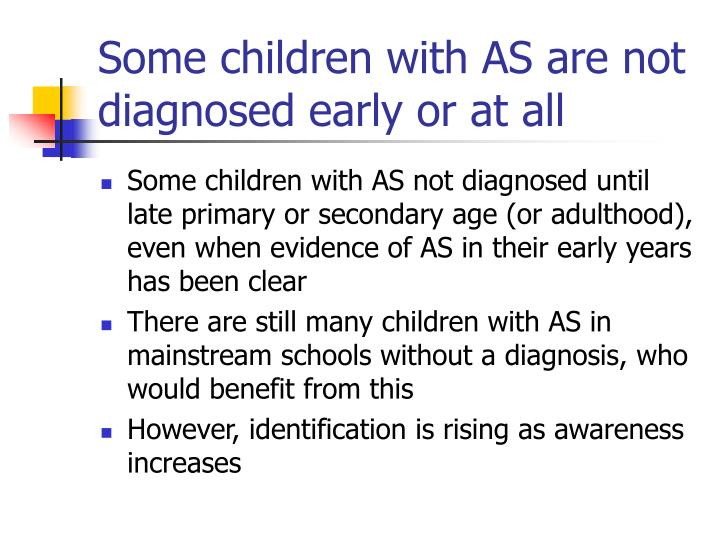 Some children with AS are not diagnosed early or at all
