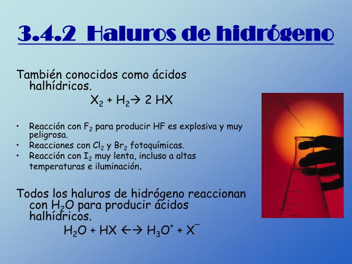 También conocidos como ácidos halhídricos.