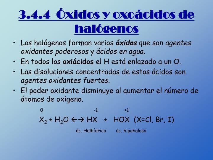 3.4.4  Óxidos y oxoácidos de halógenos