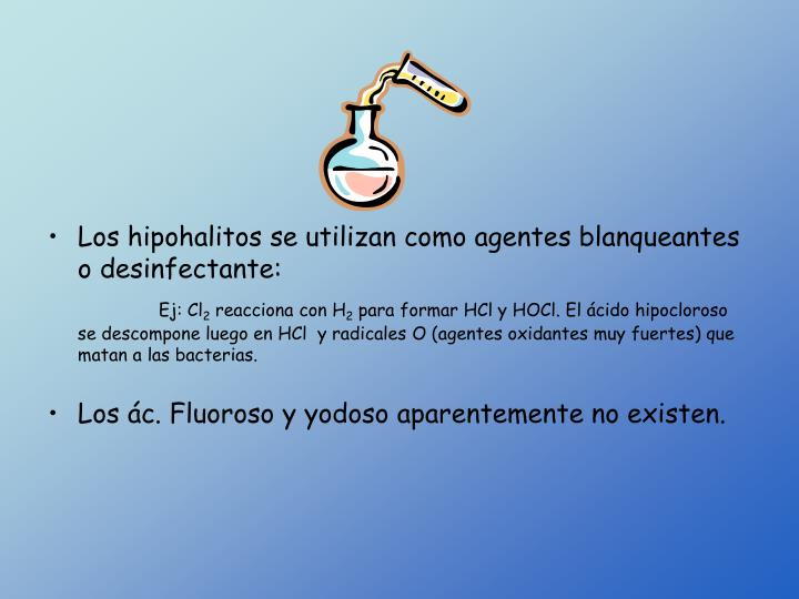 Los hipohalitos se utilizan como agentes blanqueantes o desinfectante: