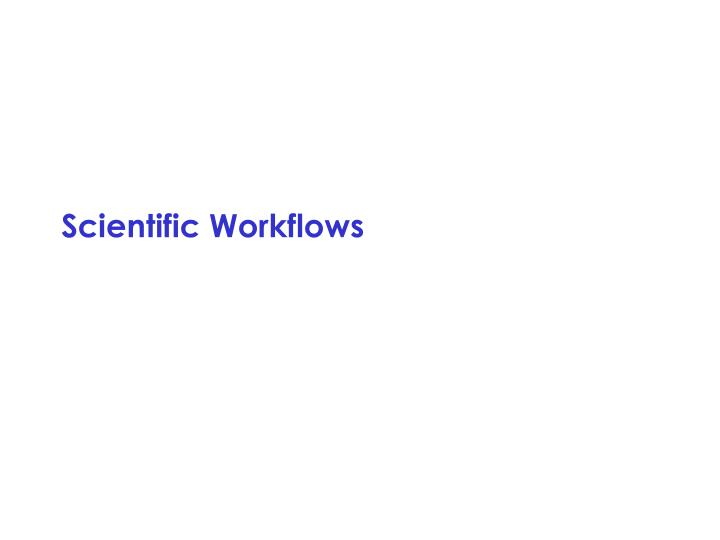 Scientific Workflows
