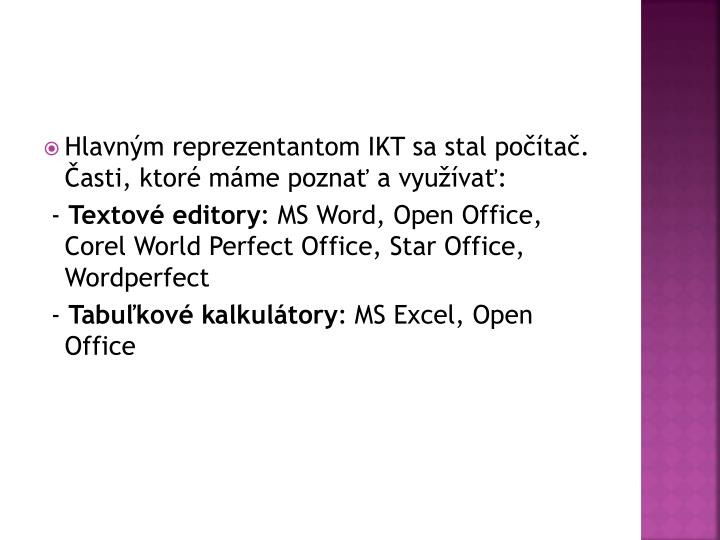Hlavným reprezentantom IKT sa stal počítač. Časti, ktoré máme poznať a využívať: