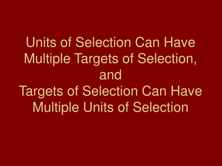 Units of Selection Can Have Multiple Targets of Selection,