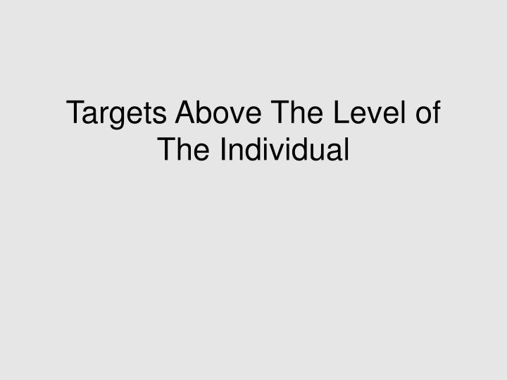 Targets above the level of the individual