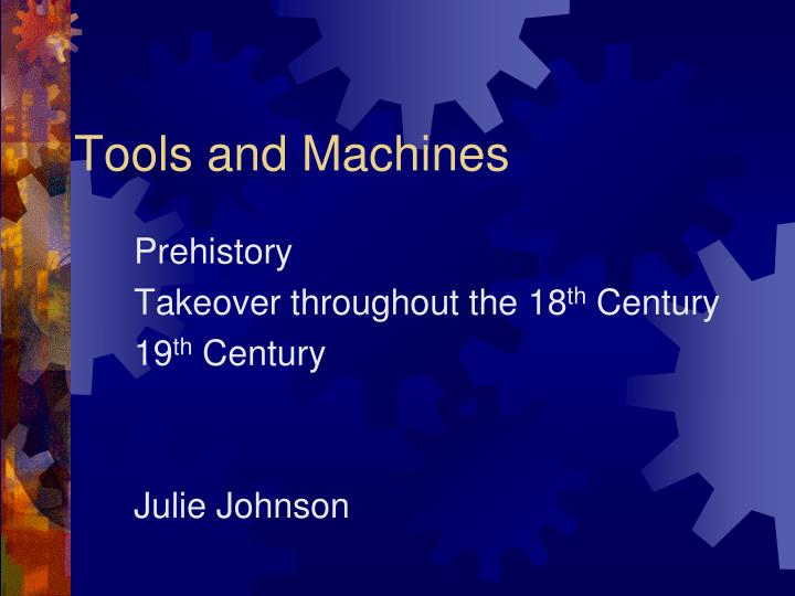 Tools and machines