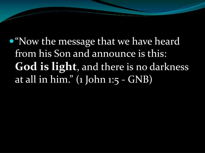 """Now the message that we have heard from his Son and announce is this:"