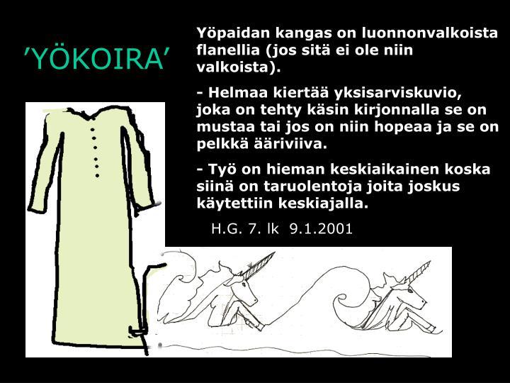Yöpaidan kangas on luonnonvalkoista flanellia (jos sitä ei ole niin valkoista).