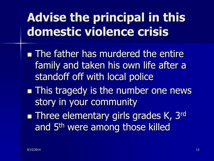 Advise the principal in this domestic violence crisis