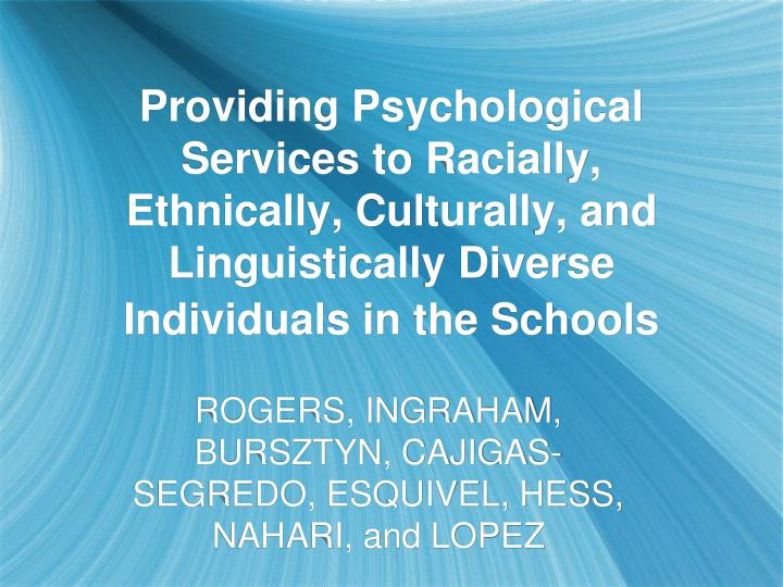 Providing Psychological Services to Racially, Ethnically, Culturally, and Linguistically Diverse Ind...