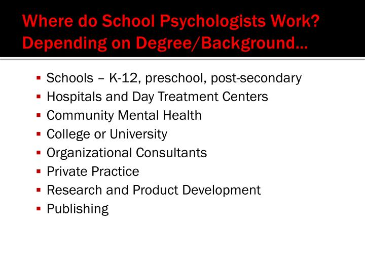 Where do School Psychologists Work? Depending on Degree/Background…