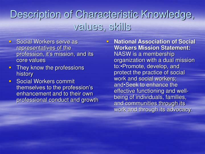 Social Workers serve as representatives of the profession, it's mission, and its core values