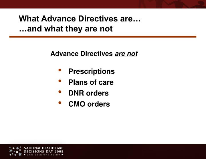What Advance Directives are…