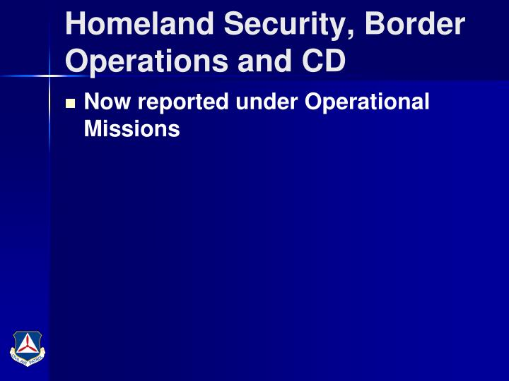 Homeland Security, Border Operations and CD