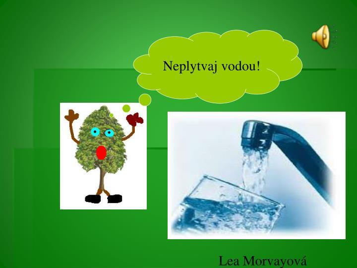 Neplytvaj vodou!