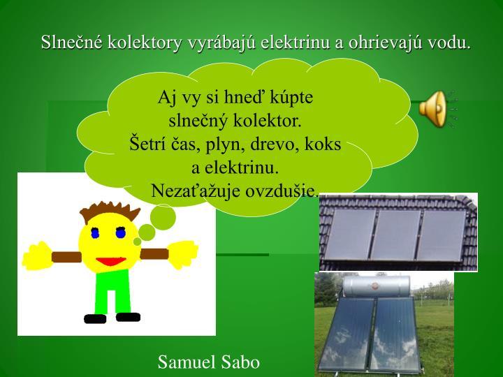 Slnečné kolektory vyrábajú elektrinu a ohrievajú vodu.