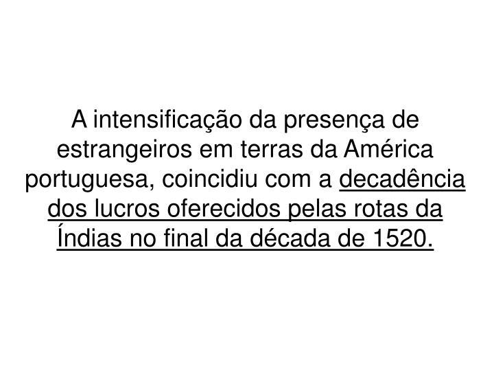A intensificação da presença de estrangeiros em terras da América portuguesa, coincidiu com a