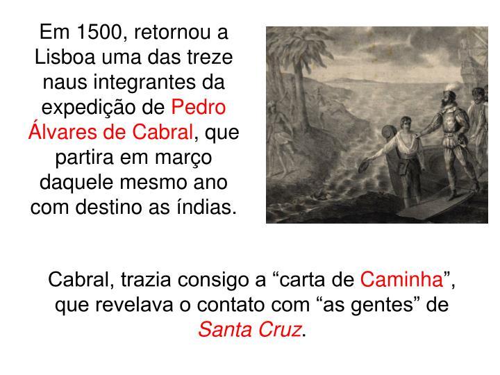 Em 1500, retornou a Lisboa uma das treze naus integrantes da expedição de