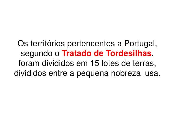 Os territórios pertencentes a Portugal, segundo o