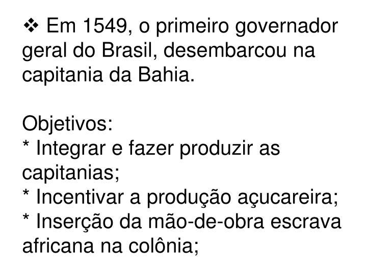 Em 1549, o primeiro governador geral do Brasil, desembarcou na capitania da Bahia.
