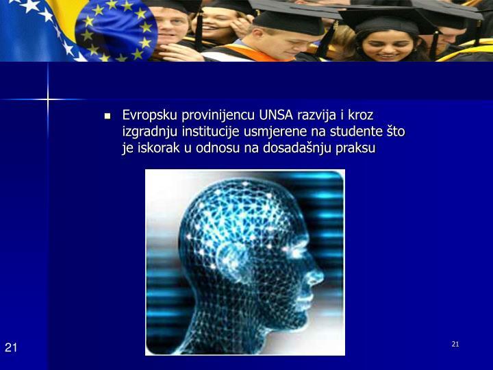 Evropsku provinijencu UNSA razvija i kroz izgradnju institucije usmjerene na studente što je iskorak u odnosu na dosadašnju praksu