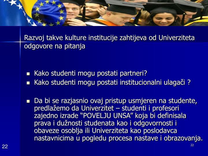 Razvoj takve kulture institucije zahtijeva od Univerziteta odgovore na pitanja