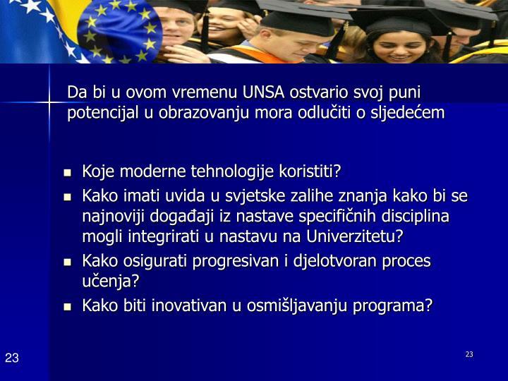 Da bi u ovom vremenu UNSA ostvario svoj puni potencijal u obrazovanju mora odlučiti o sljedećem