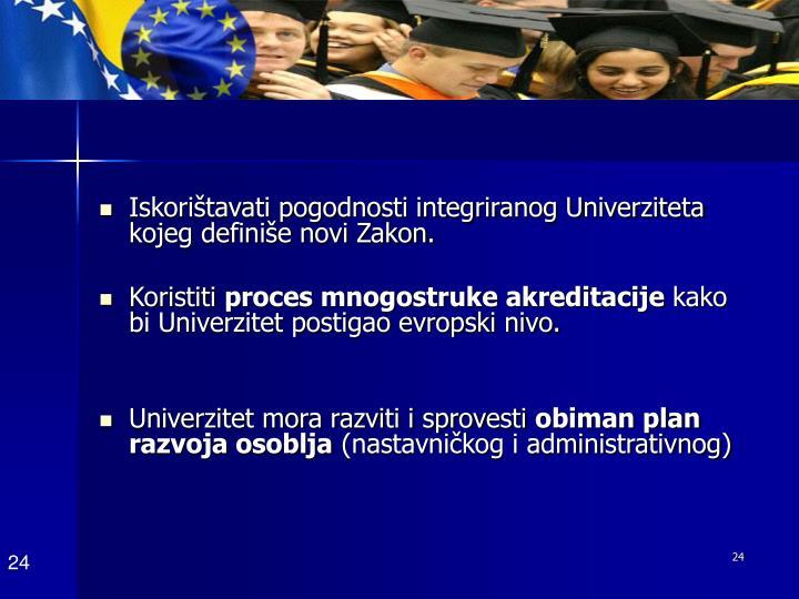 Iskorištavati pogodnosti integriranog Univerziteta kojeg definiše novi Zakon.