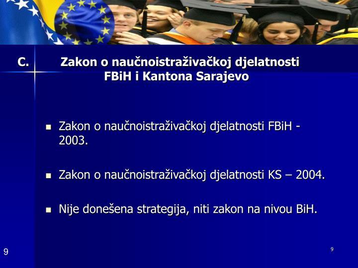 C.         Zakon o naučnoistraživačkoj djelatnosti FBiH i Kantona Sarajevo