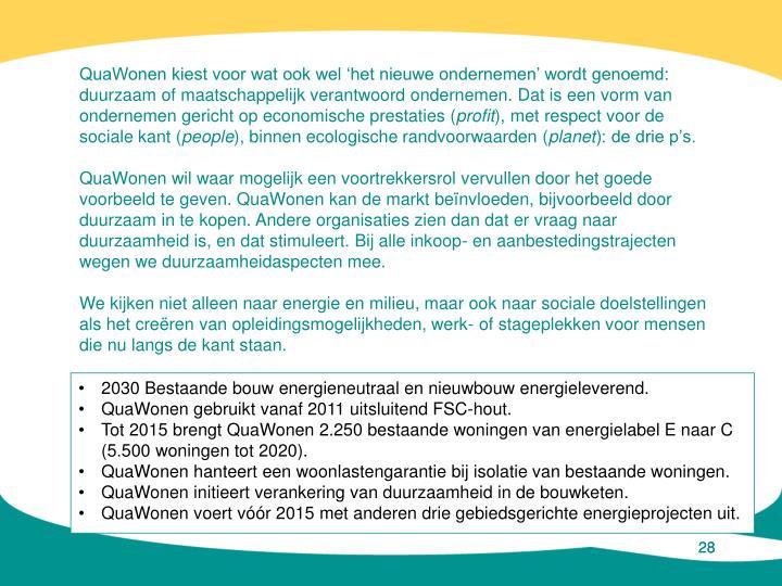 QuaWonen kiest voor wat ook wel 'het nieuwe ondernemen' wordt genoemd: duurzaam of maatschappelijk verantwoord ondernemen. Dat is een vorm van ondernemen
