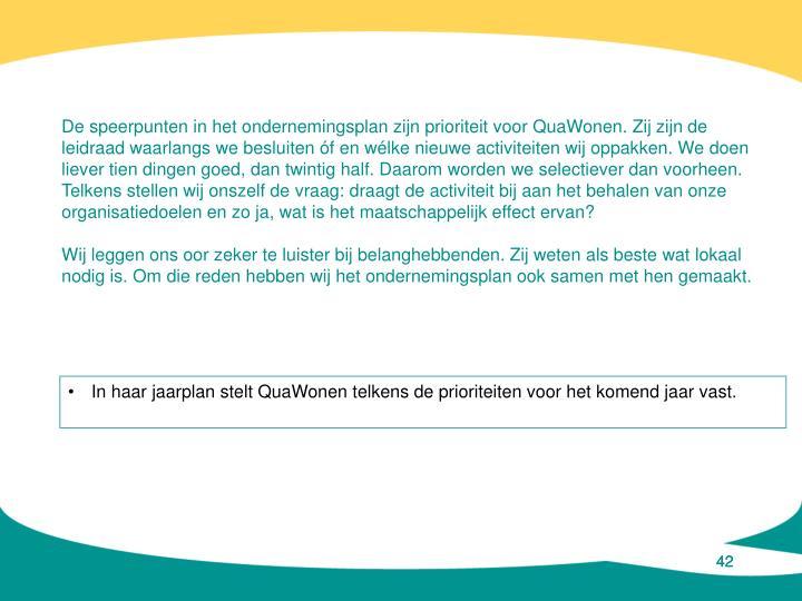 De speerpunten in het ondernemingsplan zijn prioriteit voor QuaWonen. Zij zijn de leidraad waarlangs we besluiten