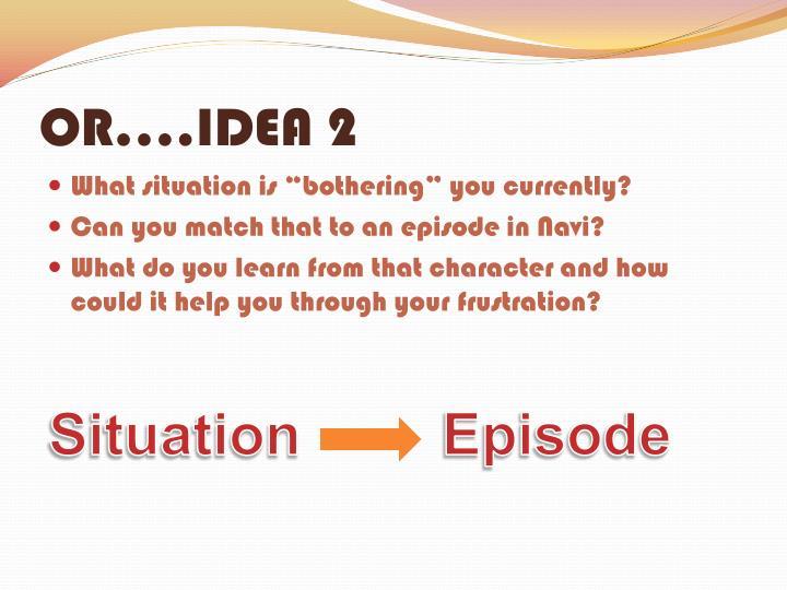 OR….IDEA 2