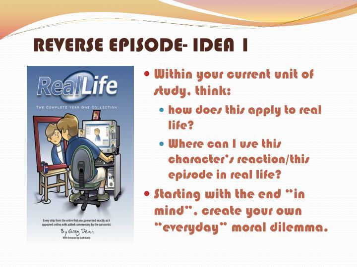 REVERSE EPISODE- IDEA 1