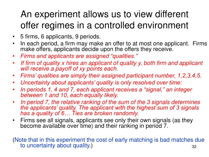 An experiment allows us to view different offer regimes in a controlled environment