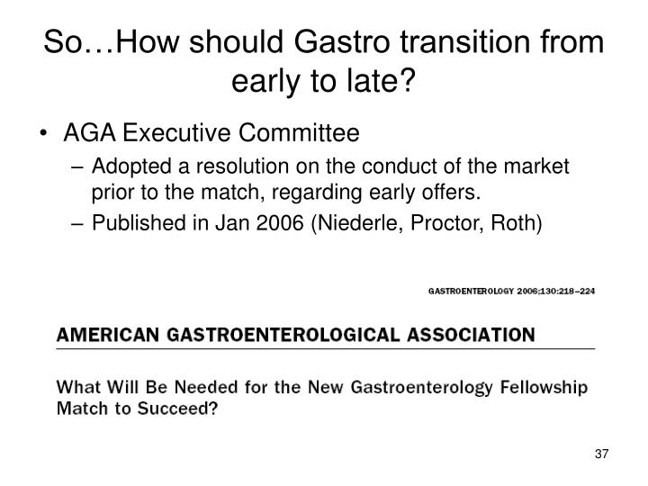 So…How should Gastro transition from early to late?