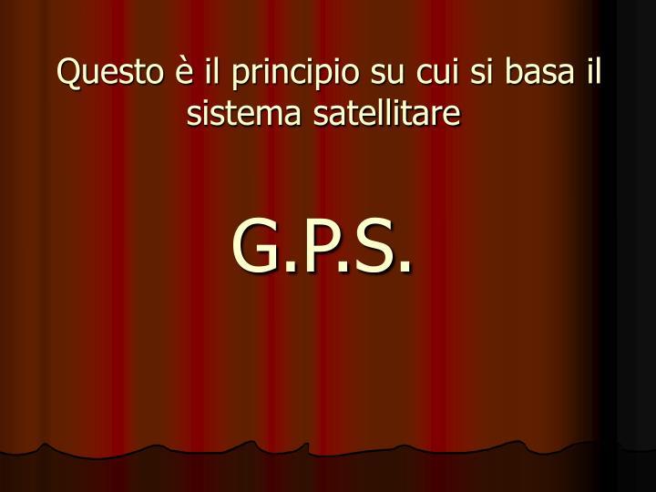 Questo è il principio su cui si basa il sistema satellitare