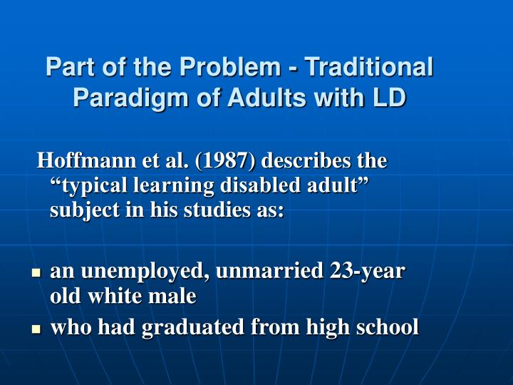Part of the Problem - Traditional Paradigm of Adults with LD