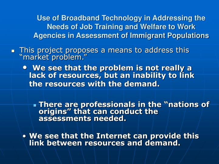 Use of Broadband Technology in Addressing the Needs of Job Training and Welfare to Work Agencies in Assessment of Immigrant Populations