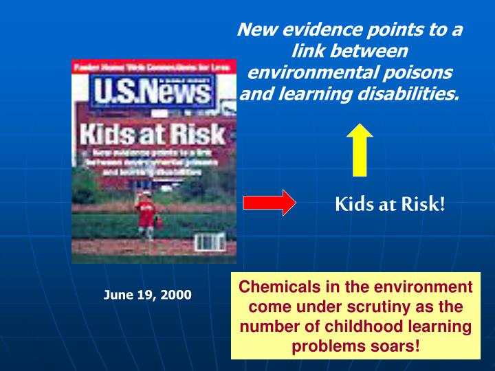New evidence points to a link between environmental poisons and learning disabilities.