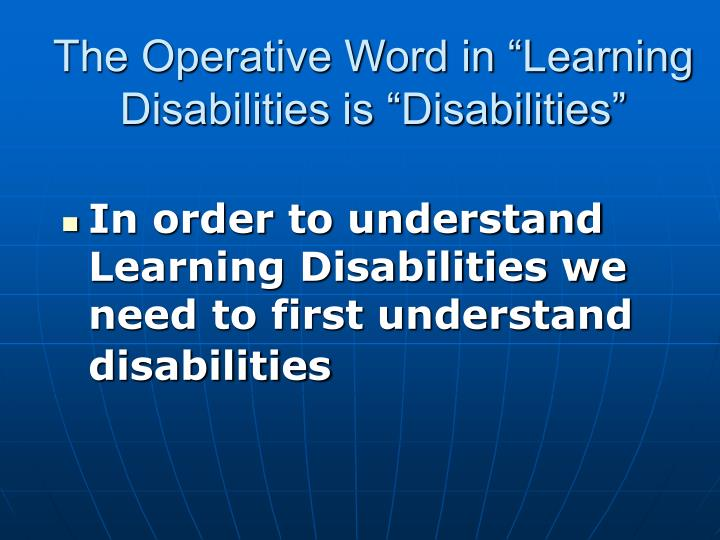 "The Operative Word in ""Learning Disabilities is ""Disabilities"""
