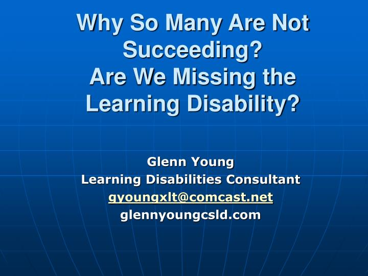 Why so many are not succeeding are we missing the learning disability